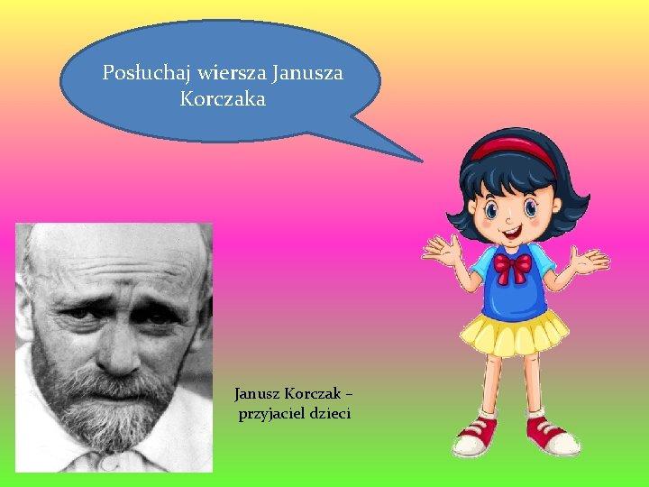 Posłuchaj wiersza Janusza Korczaka Janusz Korczak – przyjaciel dzieci