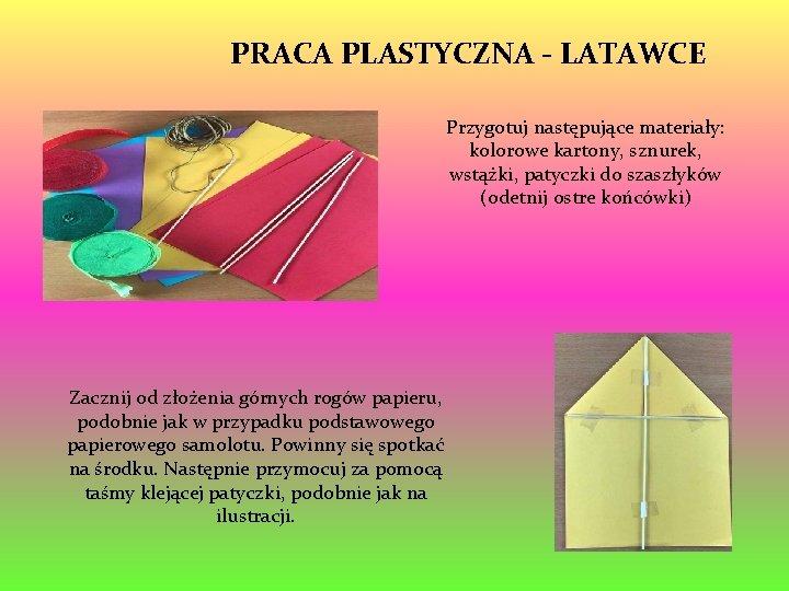 PRACA PLASTYCZNA - LATAWCE Przygotuj następujące materiały: kolorowe kartony, sznurek, wstążki, patyczki do szaszłyków