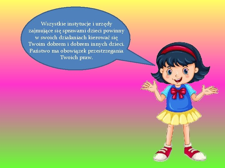 Wszystkie instytucje i urzędy zajmujące się sprawami dzieci powinny w swoich działaniach kierować się