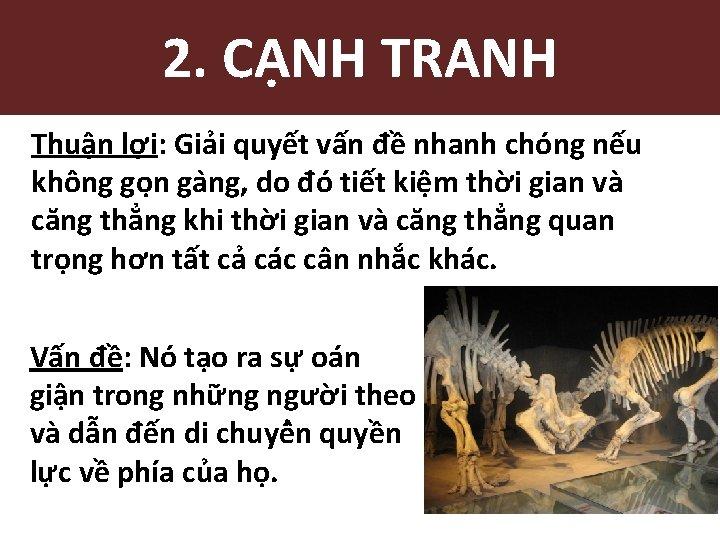 2. CẠNH TRANH Thuận lợi: Giải quyết vấn đề nhanh chóng nếu không go