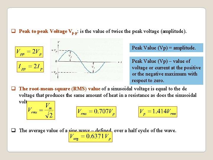q Peak to peak Voltage Vp-p: is the value of twice the peak voltage