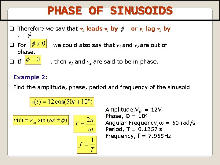 PHASE OF SINUSOIDS q Therefore we say that v 2 leads v 1 by.