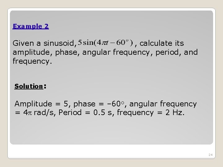 Example 2 Given a sinusoid, , calculate its amplitude, phase, angular frequency, period, and