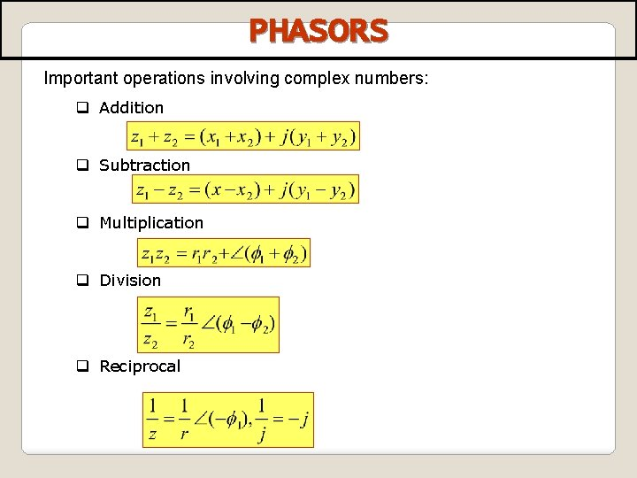 PHASORS Important operations involving complex numbers: q Addition q Subtraction q Multiplication q Division