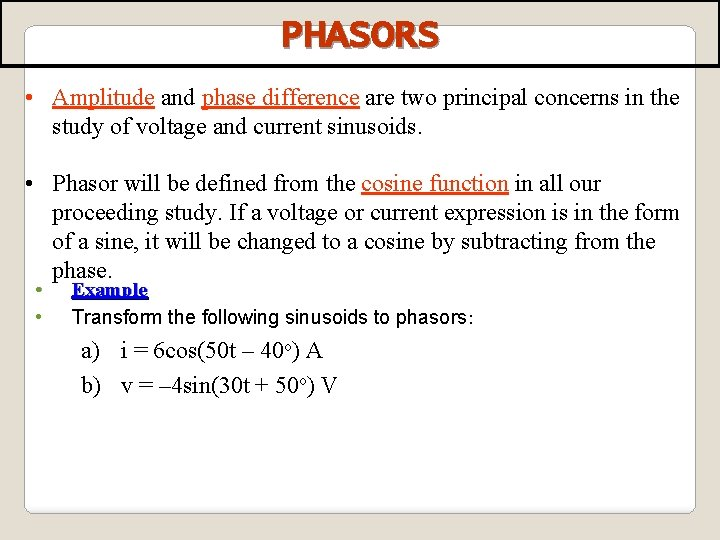PHASORS • Amplitude and phase difference are two principal concerns in the study of