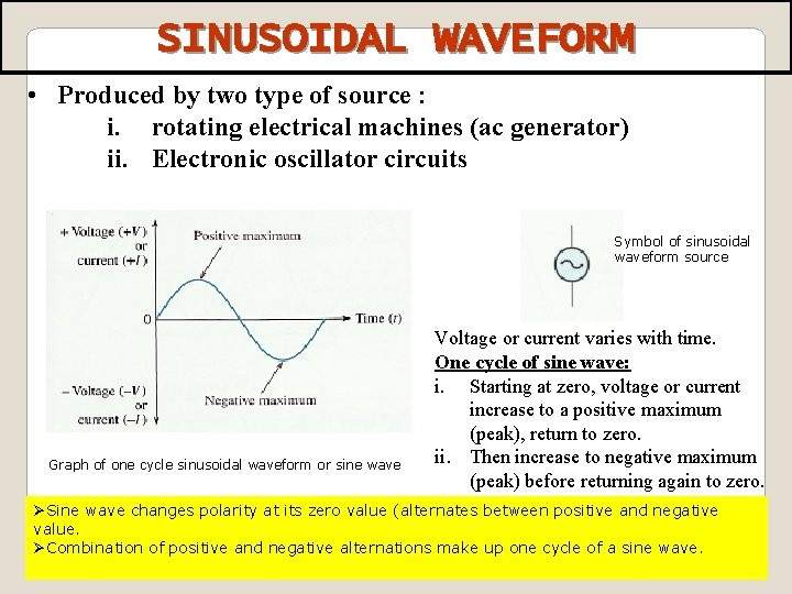 SINUSOIDAL WAVEFORM • Produced by two type of source : i. rotating electrical machines