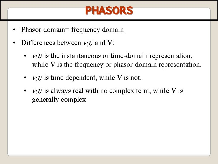 PHASORS • Phasor-domain= frequency domain • Differences between v(t) and V: • v(t) is