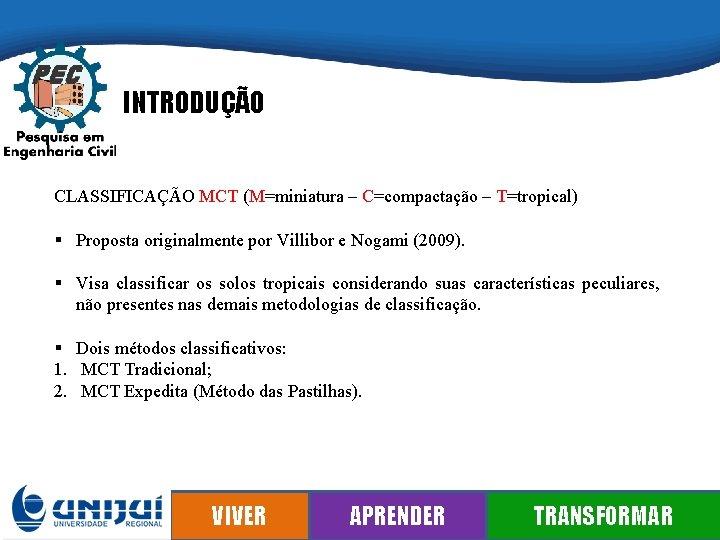 INTRODUÇÃO CLASSIFICAÇÃO MCT (M=miniatura – C=compactação – T=tropical) § Proposta originalmente por Villibor e