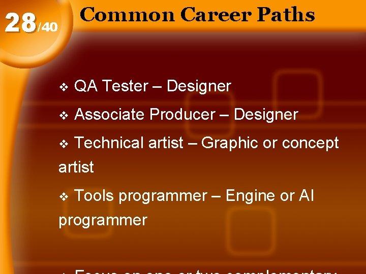Common Career Paths 28/40 v QA Tester – Designer v Associate Producer – Designer