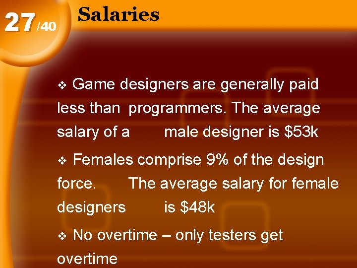 Salaries 27/40 Game designers are generally paid less than programmers. The average v salary