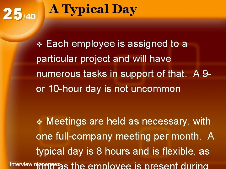 A Typical Day 25/40 Each employee is assigned to a particular project and will