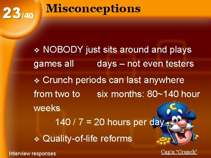 Misconceptions 23/40 NOBODY just sits around and plays games all days – not even