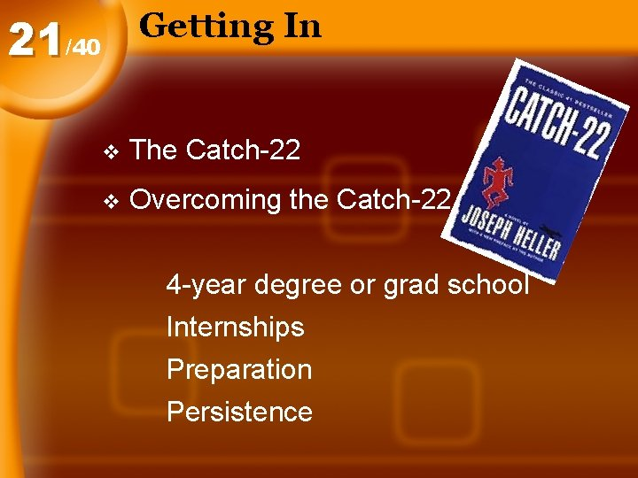 Getting In 21/40 v The Catch-22 v Overcoming the Catch-22 4 -year degree or