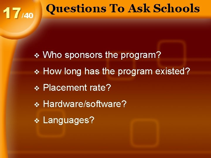 Questions To Ask Schools 17/40 v Who sponsors the program? v How long has