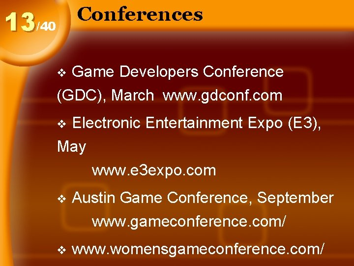 Conferences 13/40 Game Developers Conference (GDC), March www. gdconf. com v Electronic Entertainment Expo