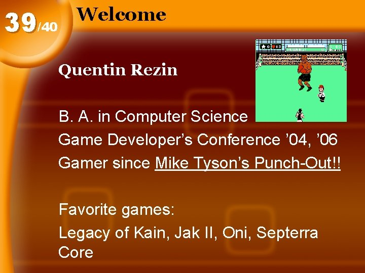 39/40 Welcome Quentin Rezin B. A. in Computer Science Game Developer's Conference ' 04,