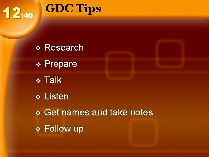 GDC Tips 12/40 v Research v Prepare v Talk v Listen v Get names