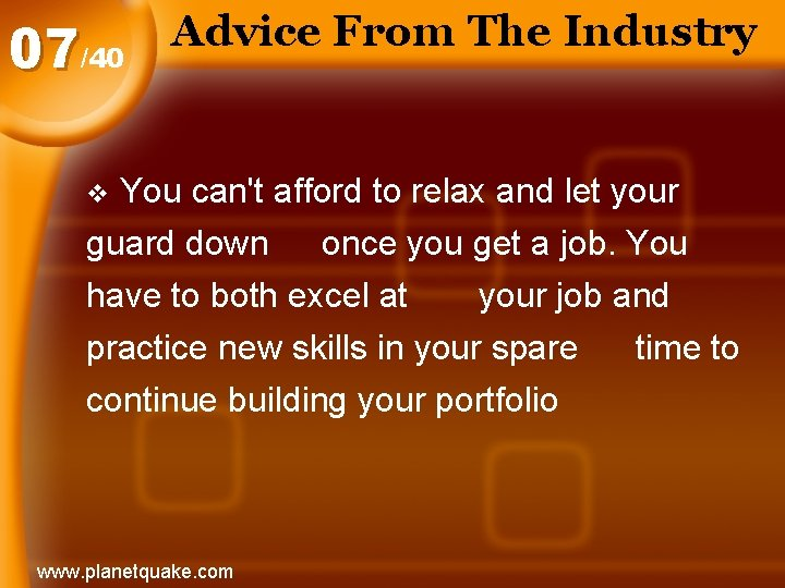 07/40 Advice From The Industry You can't afford to relax and let your guard
