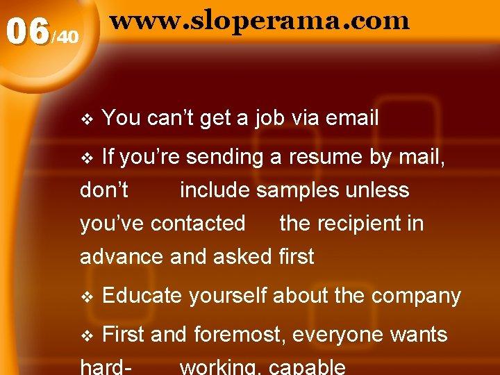 www. sloperama. com 06/40 v You can't get a job via email If you're