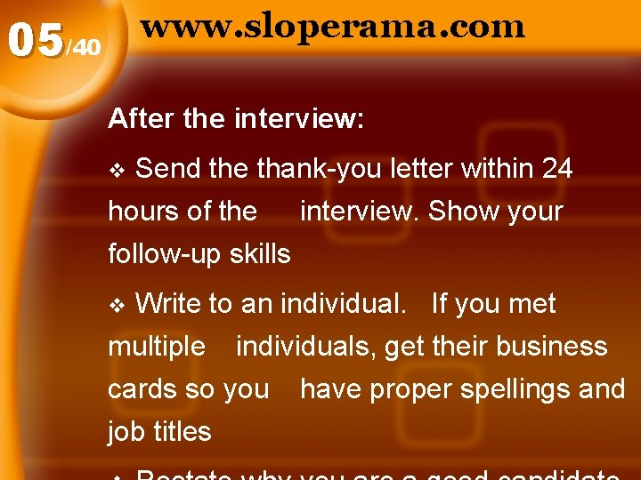 www. sloperama. com 05/40 After the interview: Send the thank-you letter within 24 hours