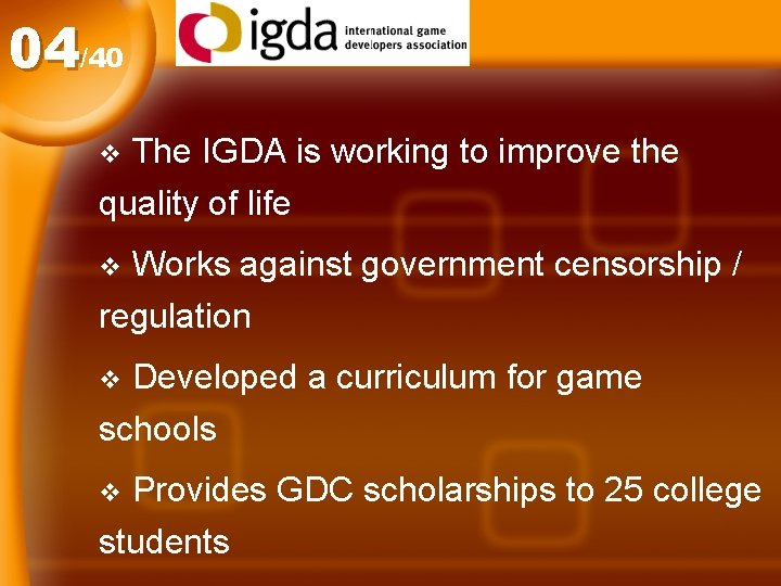 04/40 The IGDA is working to improve the quality of life v Works against