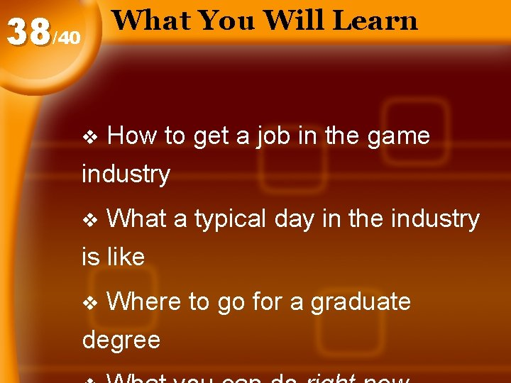 What You Will Learn 38/40 v How to get a job in the game