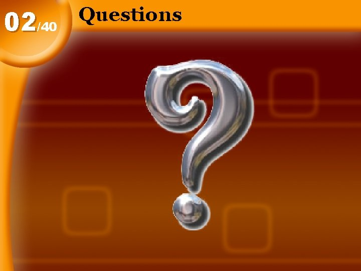 02/40 Questions