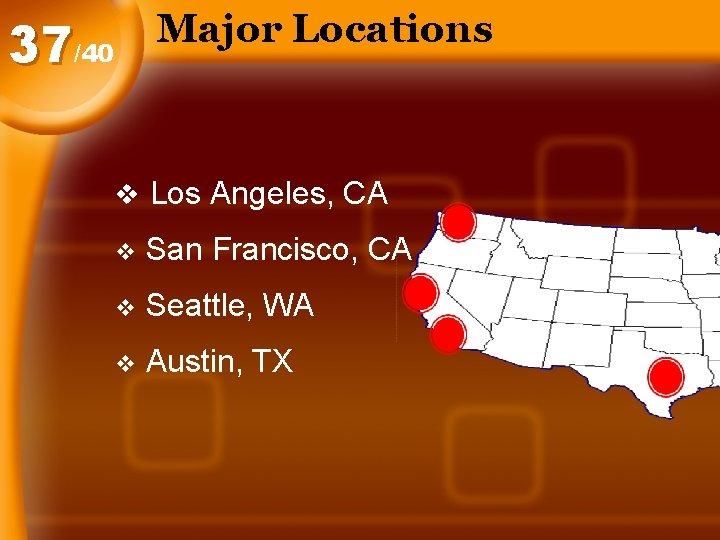 Major Locations 37/40 v Los Angeles, CA v San Francisco, CA v Seattle, WA