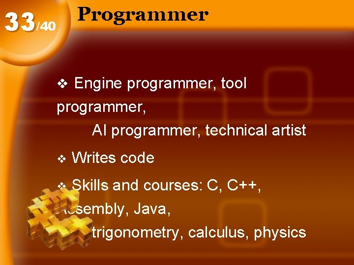Programmer 33/40 v Engine programmer, tool programmer, AI programmer, technical artist v Writes code