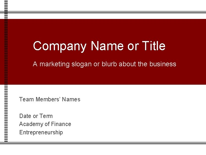 Company Name or Title A marketing slogan or blurb about the business Team Members'