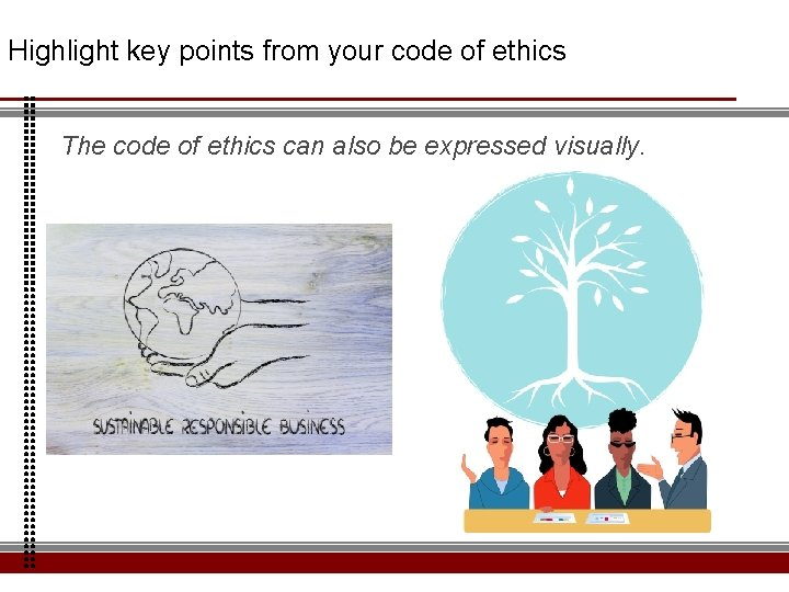 Highlight key points from your code of ethics The code of ethics can also