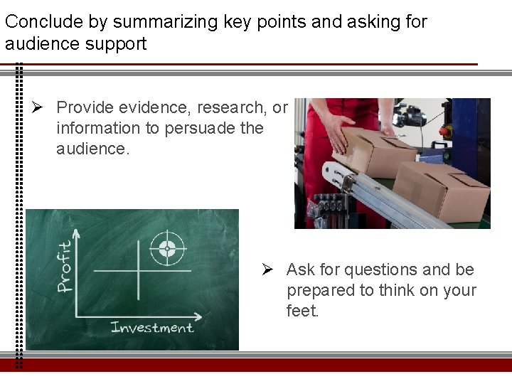Conclude by summarizing key points and asking for audience support Ø Provide evidence, research,