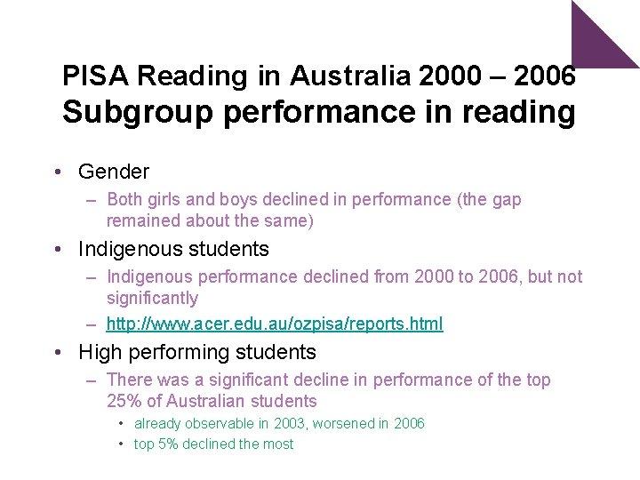 PISA Reading in Australia 2000 – 2006 Subgroup performance in reading • Gender –