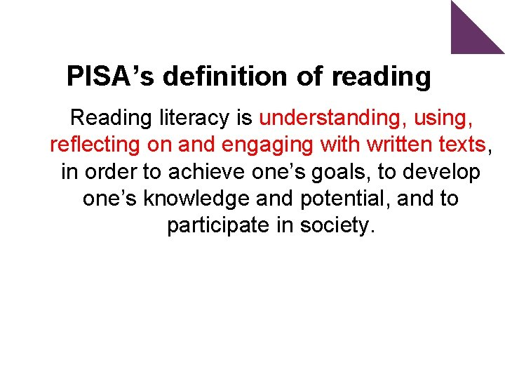 PISA's definition of reading Reading literacy is understanding, using, reflecting on and engaging with