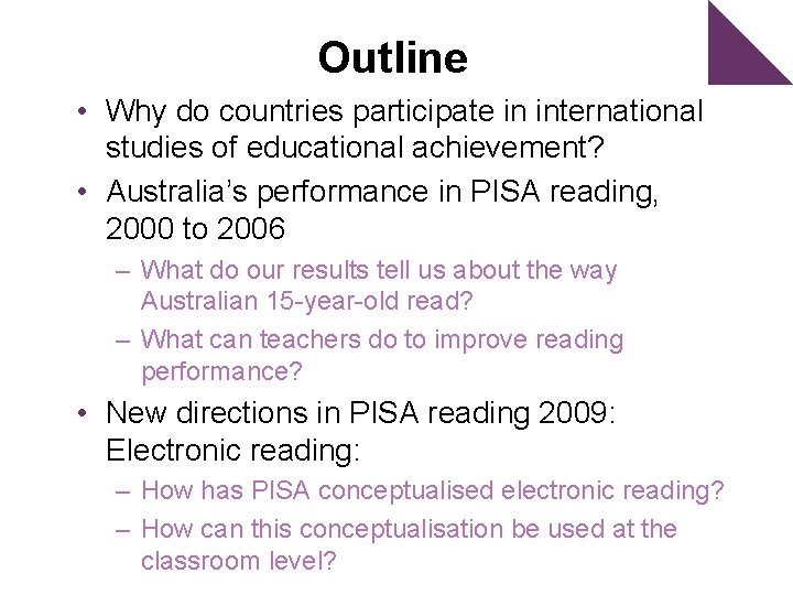 Outline • Why do countries participate in international studies of educational achievement? • Australia's