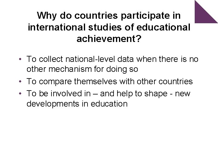 Why do countries participate in international studies of educational achievement? • To collect national-level