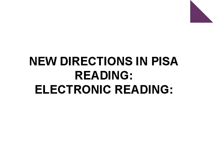 NEW DIRECTIONS IN PISA READING: ELECTRONIC READING: