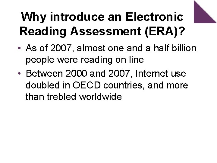 Why introduce an Electronic Reading Assessment (ERA)? • As of 2007, almost one and