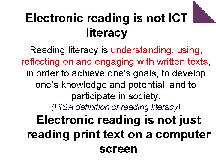 Electronic reading is not ICT literacy Reading literacy is understanding, using, reflecting on and