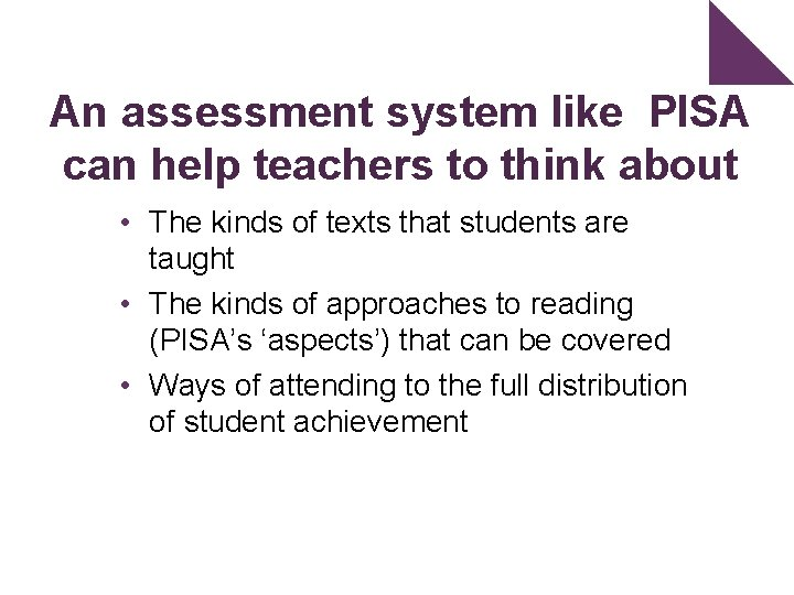 An assessment system like PISA can help teachers to think about • The kinds