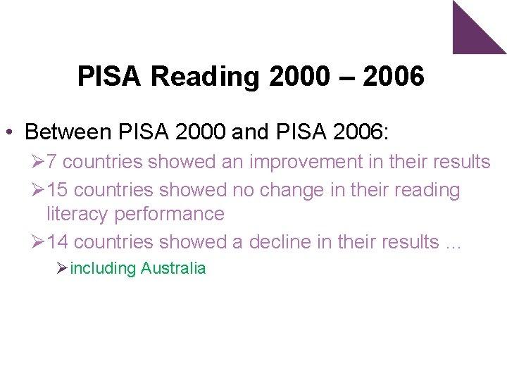 PISA Reading 2000 – 2006 • Between PISA 2000 and PISA 2006: Ø 7