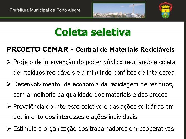 Coleta seletiva PROJETO CEMAR - Central de Materiais Recicláveis Ø Projeto de intervenção do