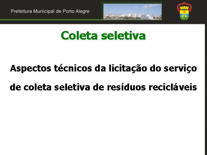 Coleta seletiva Aspectos técnicos da licitação do serviço de coleta seletiva de resíduos recicláveis