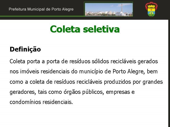Coleta seletiva Definição Coleta porta de resíduos sólidos recicláveis gerados nos imóveis residenciais do