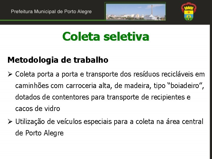Coleta seletiva Metodologia de trabalho Ø Coleta porta e transporte dos resíduos recicláveis em