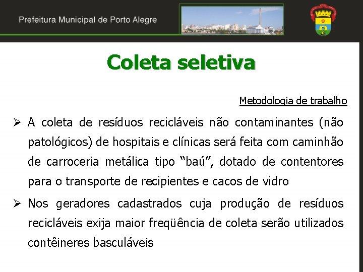 Coleta seletiva Metodologia de trabalho Ø A coleta de resíduos recicláveis não contaminantes (não