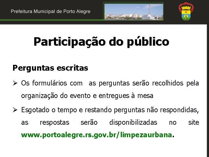 Participação do público Perguntas escritas Ø Os formulários com as perguntas serão recolhidos pela