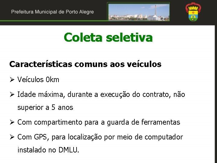 Coleta seletiva Características comuns aos veículos Ø Veículos 0 km Ø Idade máxima, durante