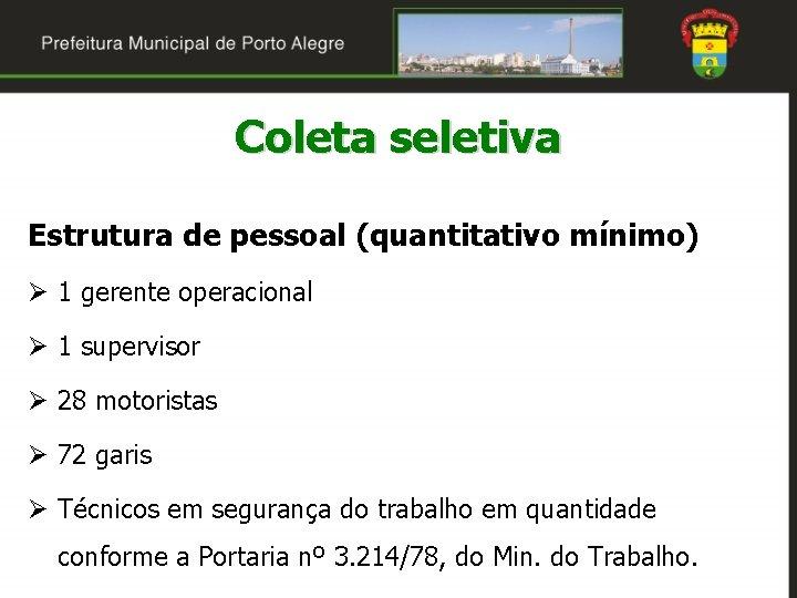 Coleta seletiva Estrutura de pessoal (quantitativo mínimo) Ø 1 gerente operacional Ø 1 supervisor