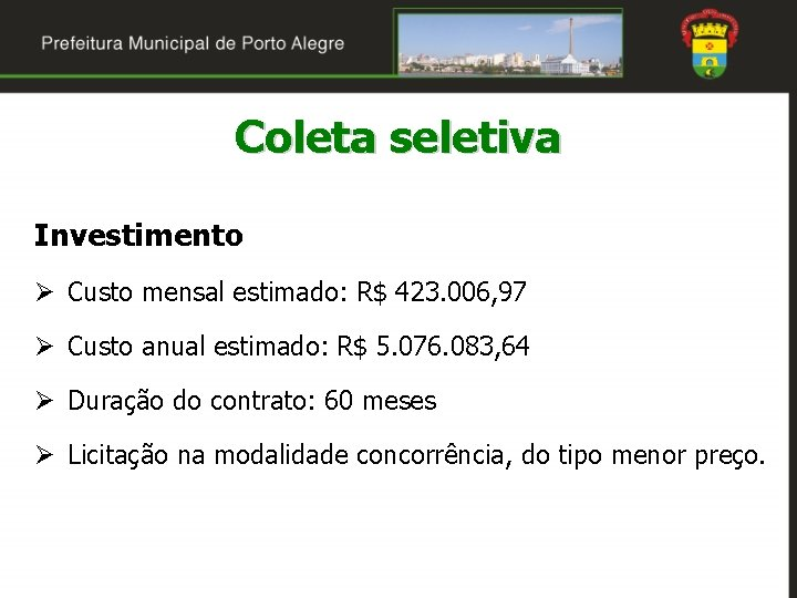 Coleta seletiva Investimento Ø Custo mensal estimado: R$ 423. 006, 97 Ø Custo anual